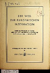 Donaueuropäisches Institut Hrsg  Der Weg zur europäischen Integration. Vollständige Wiedergabe der Vorträge anläßlich der 12. Internationalen Wirtschaftstagung des Donaueuropäischen Instituts in Graz 1960