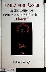 Fioretti : Franz von Assisi in der Legende seiner ersten Gefährten ; mit e. Nachw. d. Übers. / [Übers. aus d. Ital. von Xaver Schnieper]