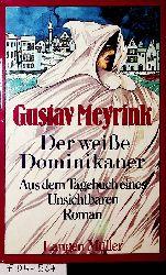Meyrink, Gustav (Gustav Meyer):  Der weisse Dominikaner : aus dem Tagebuch eines Unsichtbaren ; Roman Mit einem Nachw. von Eduard Frank