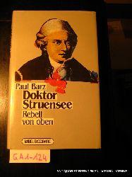Barz, Paul:  Doktor Struensee : Rebell von oben