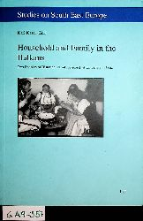 Kaser, Karl ed.:  Household and family in the Balkans : two decades of historical family research at University of Graz. (=Studies on South East Europe ; Vol. 13)