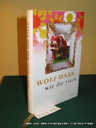 Haas, Wolf:  Wie die Tiere. Roman.