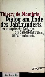 Montbrial, Thierry de:  Dialog am Ende des Jahrhunderts : der europäische Gedanke als Selbstbehauptung eines Kontinents. [Aus dem Franz. von Karola Bartsch]