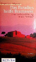 Mayes, Frances:  Das Paradies heisst Bramasole : eine Liebeserklärung an die Toscana. [ Aus dem Amerikan. von Ursula Bischoff]