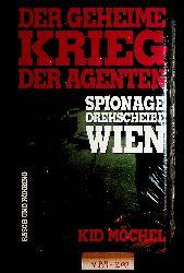 Möchel, Kid:  Der geheime Krieg der Agenten : Spionagedrehscheibe Wien