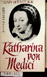 Heritier, Jean:  Katharina von Medici.