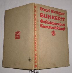 Karl Bröger  Bunker 17  -Geschichichte einer Kameradschaft