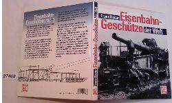 Franz Kosar  Eisenbahn-Geschütze der Welt