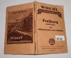 Woerl Reisehandbücher  Woerl´s Reisehandbücher: Illustrierter Führer durch Freiburg im Breisgau und Umgebung mit Feldberg-Gebiet und Höllentalbahn