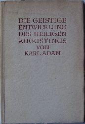 Adam, Karl:  Die geistige Entwicklung des Heiligen Augustinus.