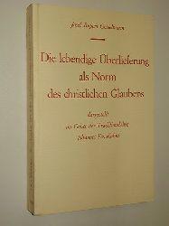 Geiselmann, Josef Rupert:  Die lebendige Überlieferung als Norm des christlichen Glaubens Dargestellt im Geiste der Traditionslehre Johannes Ev. Kuhns.