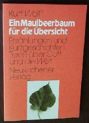 Wolff, Kurt:  Ein Maulbeerbaum f�r die �bersicht. Erz�hlungen, Kurzgeschichten, Texte �ber Gott u. d. Welt.
