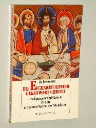 Hermans, Jo:  Die Eucharistiefeier - Gegenwart Christi. Erwägungen u. Gebete zu d. einzelnen Teilen d. Messfeier.