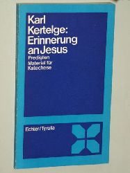 Kertelge, Karl:  Erinnerung an Jesus. Predigten, Material für Katechese.