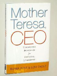 Bose, Ruma/ Faust, Lou:  Mother Teresa, CEO. Uunexpected principles for practical leadership.