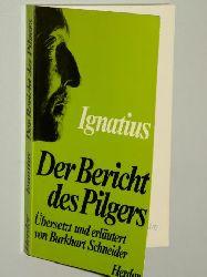 Ignatius von Loyola:  Der Bericht des Pilgers. Übers. u. erl. v. Burkhart Schneider SJ. Vorw. v. Karl Rahner.