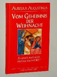 """Augustinus, Aurelius:  Vom Geheimnis der Weihnacht. """"Er sprach noch nicht und war das Wort"""".  [Ausw. und Übertr. der lat. Texte ins Dt.: Stefan Liesenfeld]."""