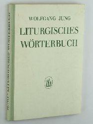 Jung, Wolfgang:  Liturgisches Wörterbuch.