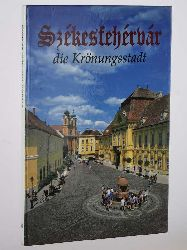 Kovacs, Peter/ Karoly Szelenyi:  Székesfehérvár die Krönungsstadt.