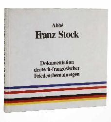 Abbé Franz Stock. Dokumentation dt.-franz. Friedensbemühungen.