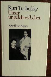 Tucholsky, Kurt:  Unser ungelebtes Leben. Briefe an Mary.