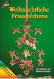 Altmeyer, Maria-Regina / Altmeyer, Michael:  Weihnachtliche Friesenbäume. Mit Vorlagen in Originalgröße.