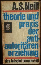 Neill, Alexander Sutherland:  Theorie und Praxis der antiautoritären Erziehung. Das Beispiel Summerhill.