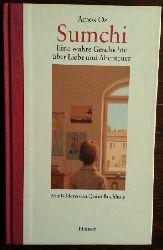 Oz, Amos:  Sumchi. Eine wahre Geschichte über Liebe und Abenteuer. Mit Bildern von Quint Buchholz.