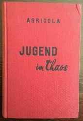 Agricola:  Jugend im Chaos. Die Geschichte einer Heimatlosenbande.