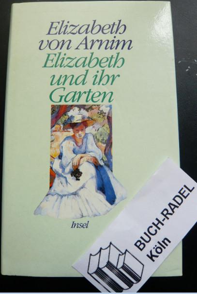 Arnim, Elizabeth von:  Elizabeth und ihr Garten. Roman. Aus dem Englischen von Adelheid Dormagen.