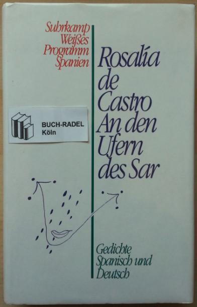 Castro, Rosalia de:  An den Ufern des Sar. Gedichte. Spanisch und Deutsch.