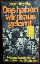 Frey, Jürgen (Hg.):  Das haben wir gelernt. Neue politische Musik zum Leben und Überleben.