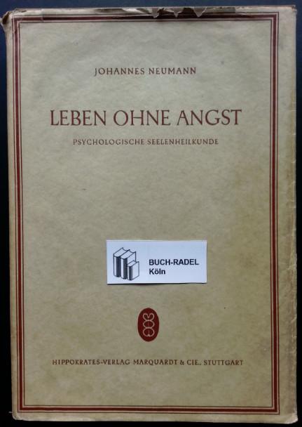 Neumann, Johannes:  Leben ohne Angst. Psychologische Seelenheilkunde.