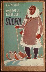 Alverdes, Paul:  Amundsens Fahrt zum Südpol.