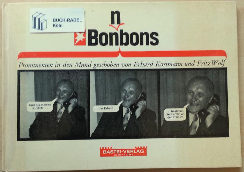 Kortmann, Erhard und Fritz Wolf:  Bonnbons. Prominenten in den Mund geschoben.
