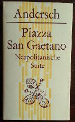 Andersch, Alfred:  Piazza San Gaetano. Neapolitanische Suite.