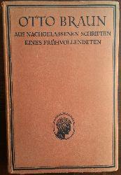 Braun, Otto:  Aus nachgelassenen Schriften eines Frühvollendeten.
