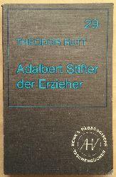 Rutt, Theodor:  Adalbert Stifter - Der Erzieher -.
