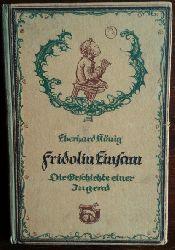König, Eberhard:  Fridolin Einsam. Die Geschichte einer Jugend.