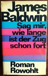 Baldwin, James:  Sag mir, wie lange ist der Zug schon fort. Roman.