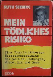 Seering, Ruth:  Mein tödliches Risiko. Als Frau im härtesten Überlebenstraining der Welt in Dschungel, Wüste, Eis und Meer.