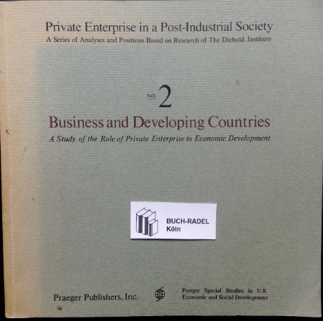 Diebold, John:  Business and Developing Countries. No. 2. Private Enterprise in a Post-Industrial Society. A Study of the Role of Private Enterprise in Economic Development.
