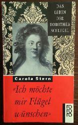Stern, Carola:  Ich möchte mir Flügel wünschen. Das Leben der Dorothea Schlegel.