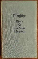 Nietzsche, Friedrich:  Worte für werdende Menschen.