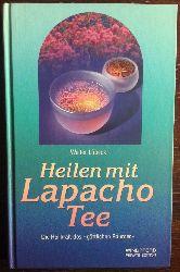 Lübeck, Walter:  Heilen mit Lapacho Tee. Die Heilkraft des göttlichen Baumes.