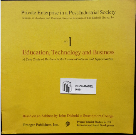 Diebold, John:  Education, Technology And Buisness. No. 1. Private Enterprise in a Post-Industrial Society. A Case Study Of Business In The Future - Problems And Opportunities.