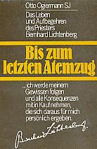 Ogiermann, Otto SJ:  Bis zum letzten Atemzug. Das Leben und Aufbegehren des Priesters Bernhard Lichtenberg.