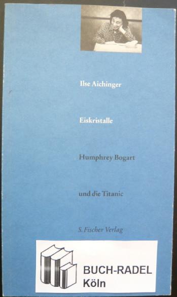 Aichinger, Ilse:  Eiskristalle. Humphrey Bogart und die Titanic.