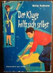 Baumann, Werner (Hrsg.):  Der Kluge hilft sich selbst. Ein praktischer Ratgeber für Haus und Heim.