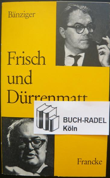 Bänziger, Hans:  Frisch und Dürrenmatt.